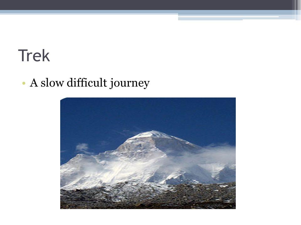 Trek A slow difficult journey