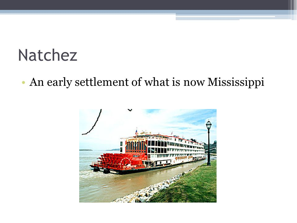Natchez An early settlement of what is now Mississippi