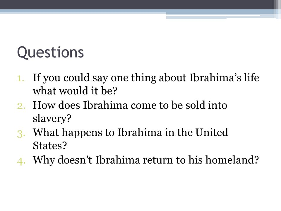 Questions If you could say one thing about Ibrahima's life what would it be How does Ibrahima come to be sold into slavery