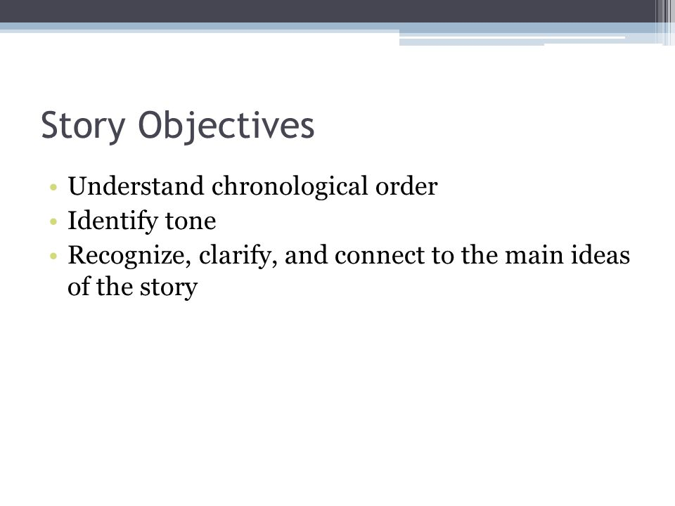 Story Objectives Understand chronological order Identify tone