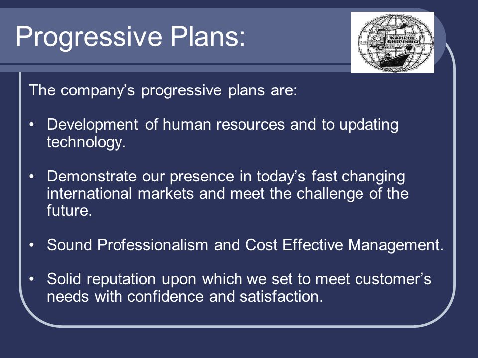 Progressive Plans: The company's progressive plans are: