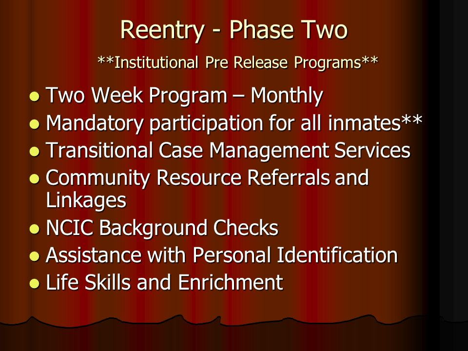 Reentry - Phase Two **Institutional Pre Release Programs**