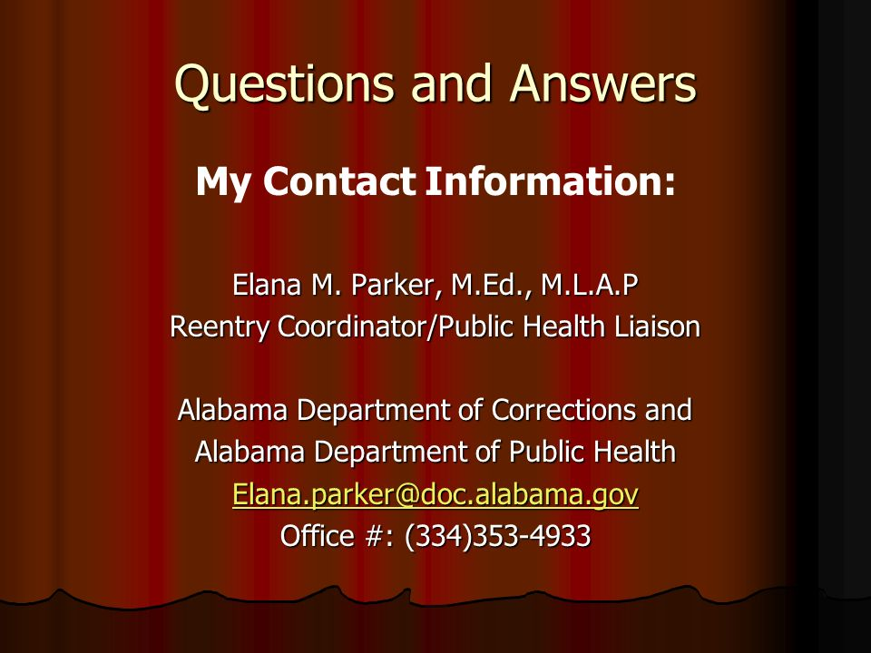 Questions and Answers My Contact Information: Elana M. Parker, M.Ed., M.L.A.P. Reentry Coordinator/Public Health Liaison.