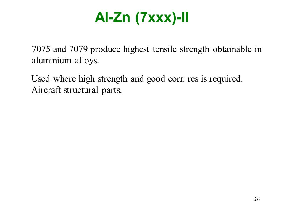 Al-Zn (7xxx)-II 7075 and 7079 produce highest tensile strength obtainable in aluminium alloys.