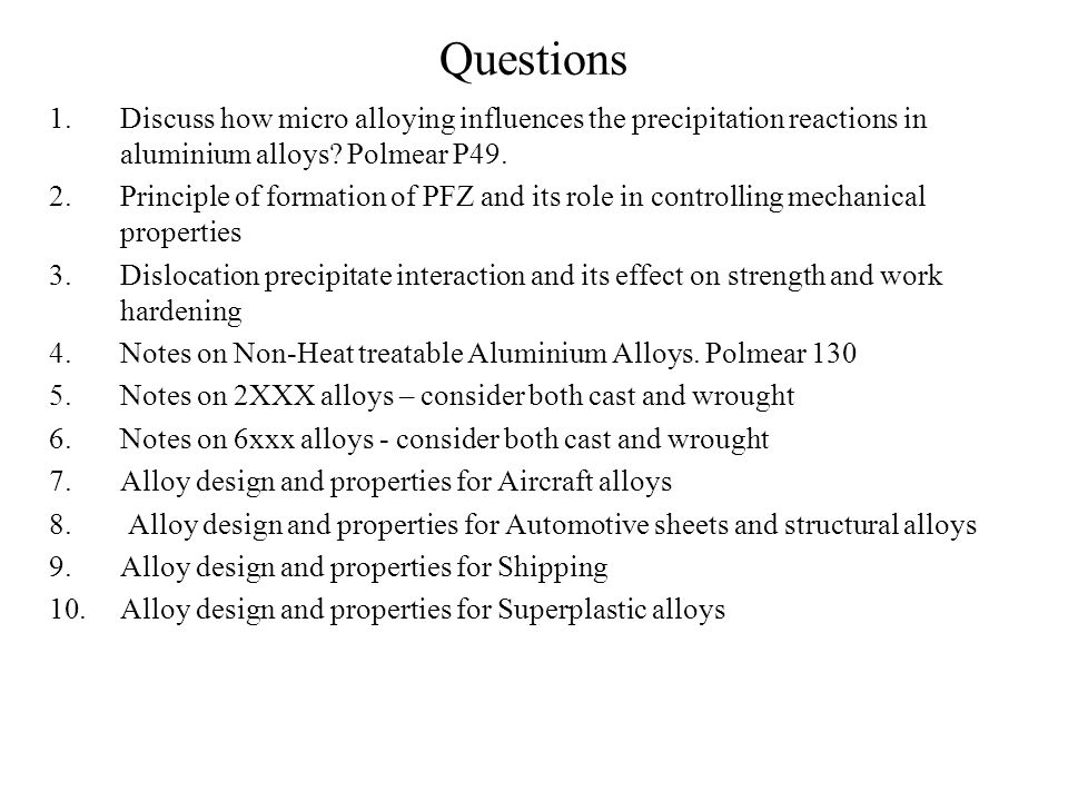 Questions Discuss how micro alloying influences the precipitation reactions in aluminium alloys Polmear P49.