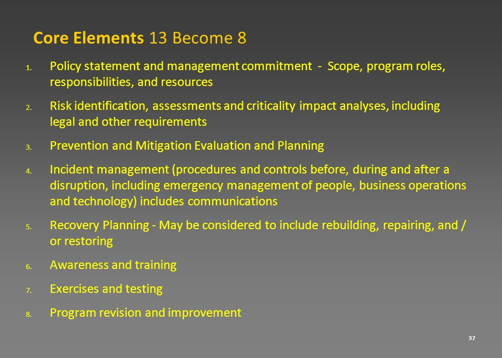 Core Elements 13 Become 8 Policy statement and management commitment - Scope, program roles, responsibilities, and resources.
