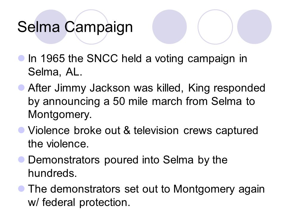 Selma Campaign In 1965 the SNCC held a voting campaign in Selma, AL.