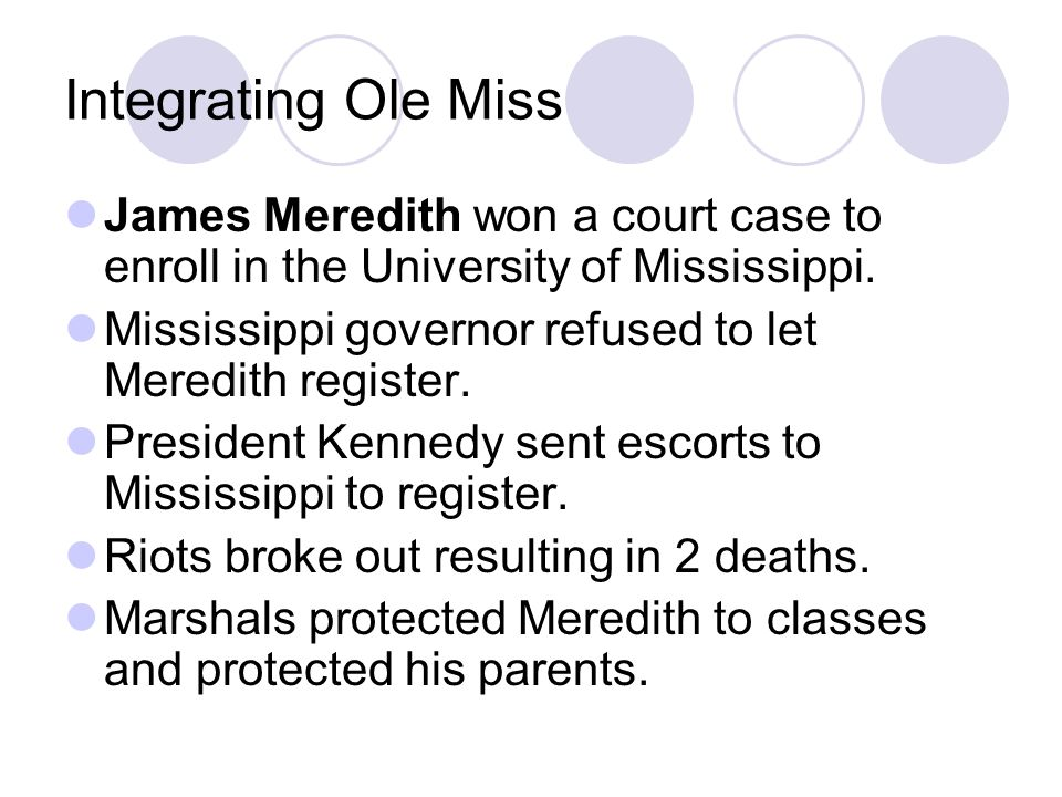 Integrating Ole Miss James Meredith won a court case to enroll in the University of Mississippi.