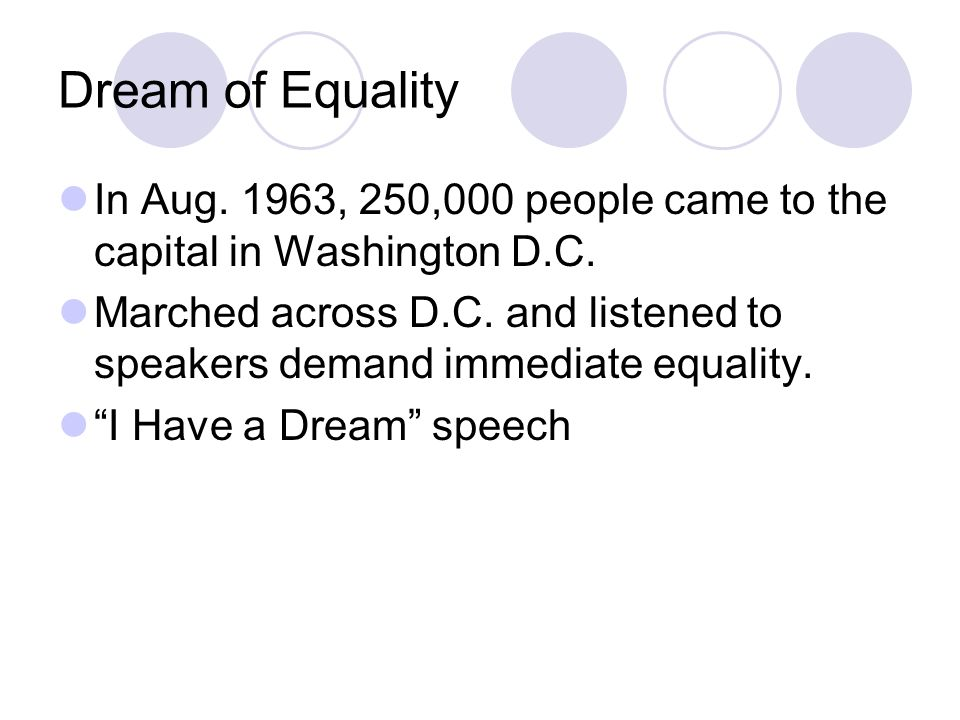 Dream of EqualityIn Aug. 1963, 250,000 people came to the capital in Washington D.C.