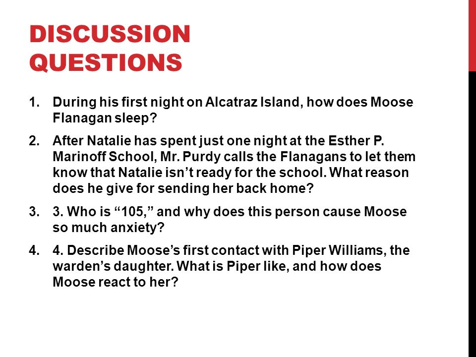 Discussion Questions During his first night on Alcatraz Island, how does Moose Flanagan sleep