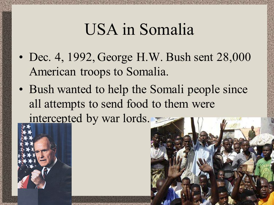 USA in SomaliaDec. 4, 1992, George H.W. Bush sent 28,000 American troops to Somalia.