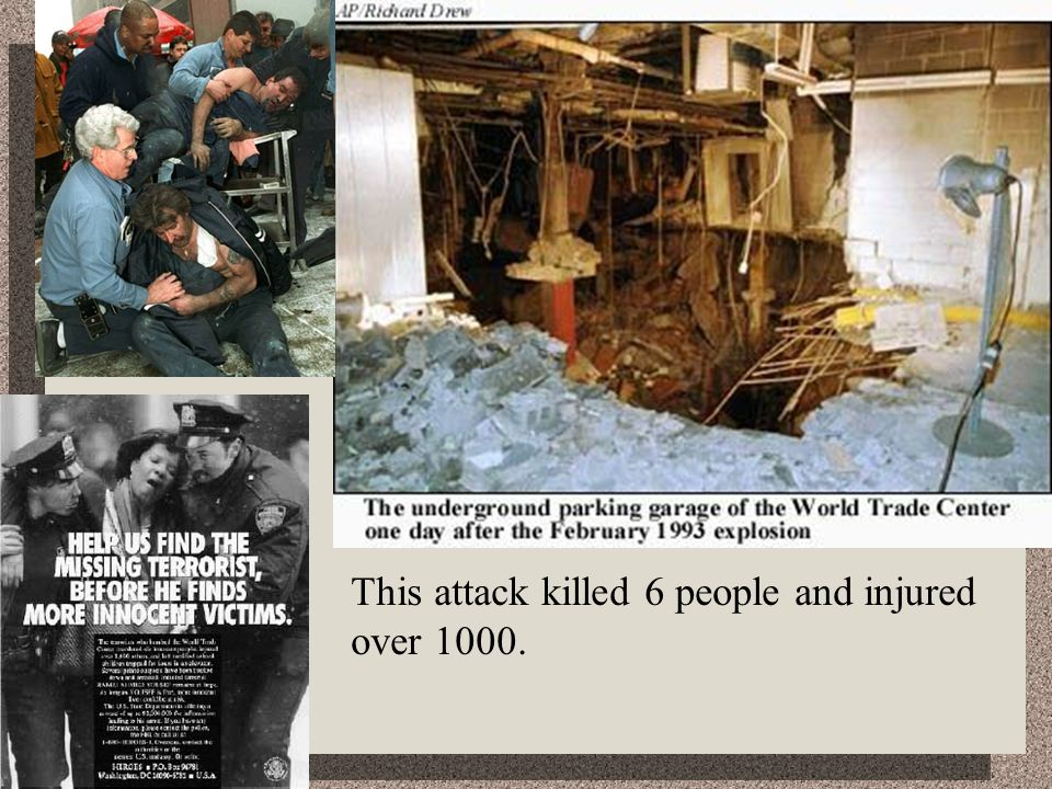 1993 WTC bombing This attack killed 6 people and injured over 1000.