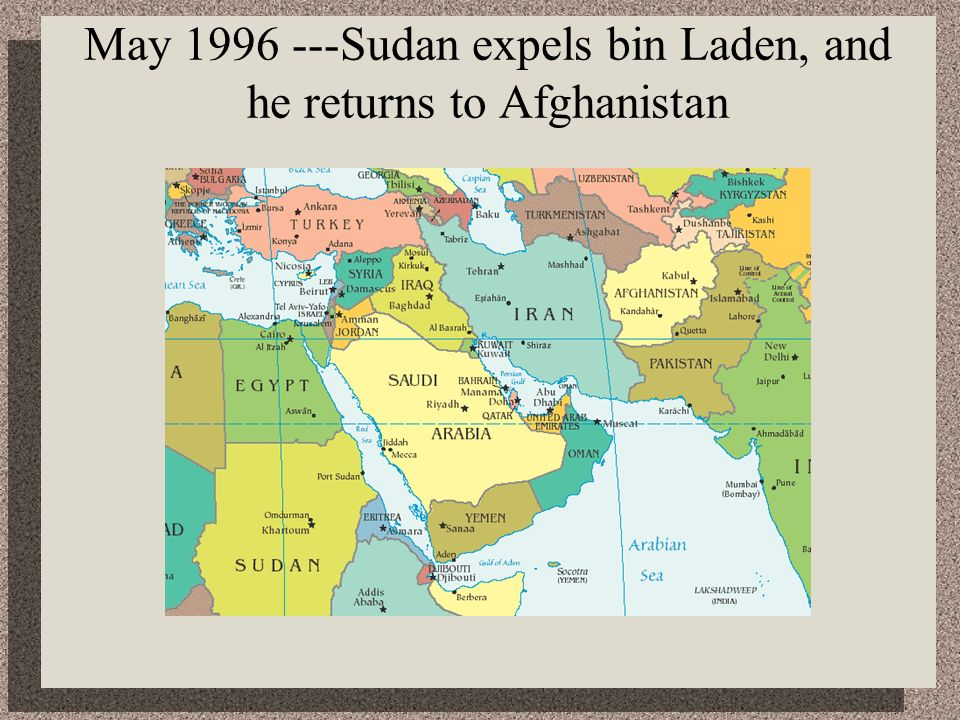 May 1996 ---Sudan expels bin Laden, and he returns to Afghanistan