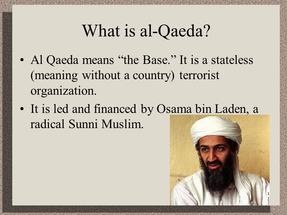 What is al-Qaeda Al Qaeda means the Base. It is a stateless (meaning without a country) terrorist organization.
