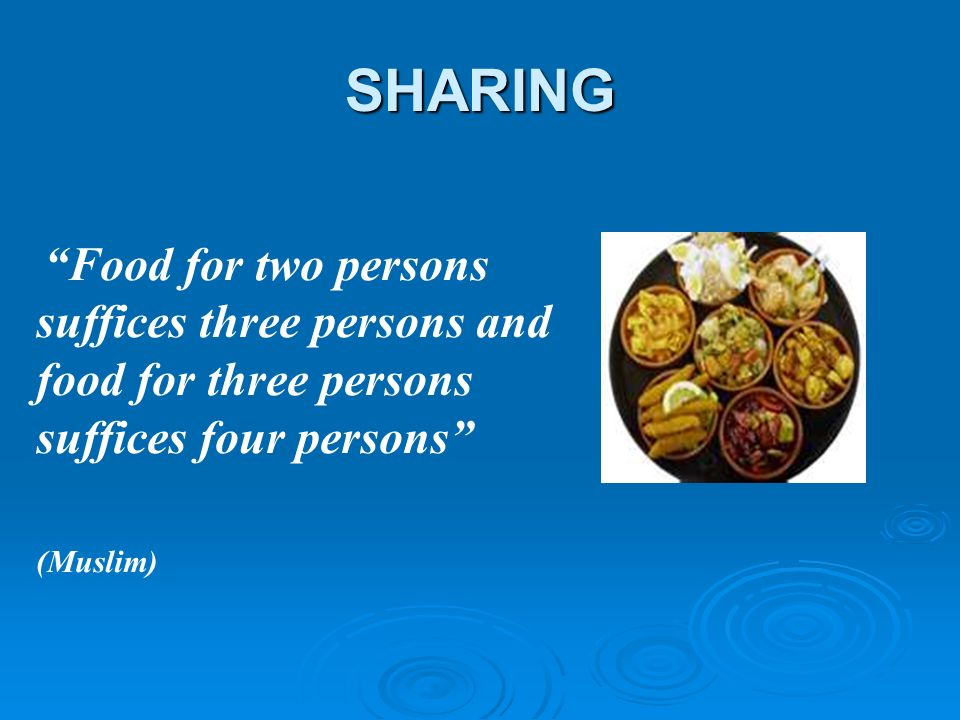 SHARING Food for two persons suffices three persons and food for three persons suffices four persons