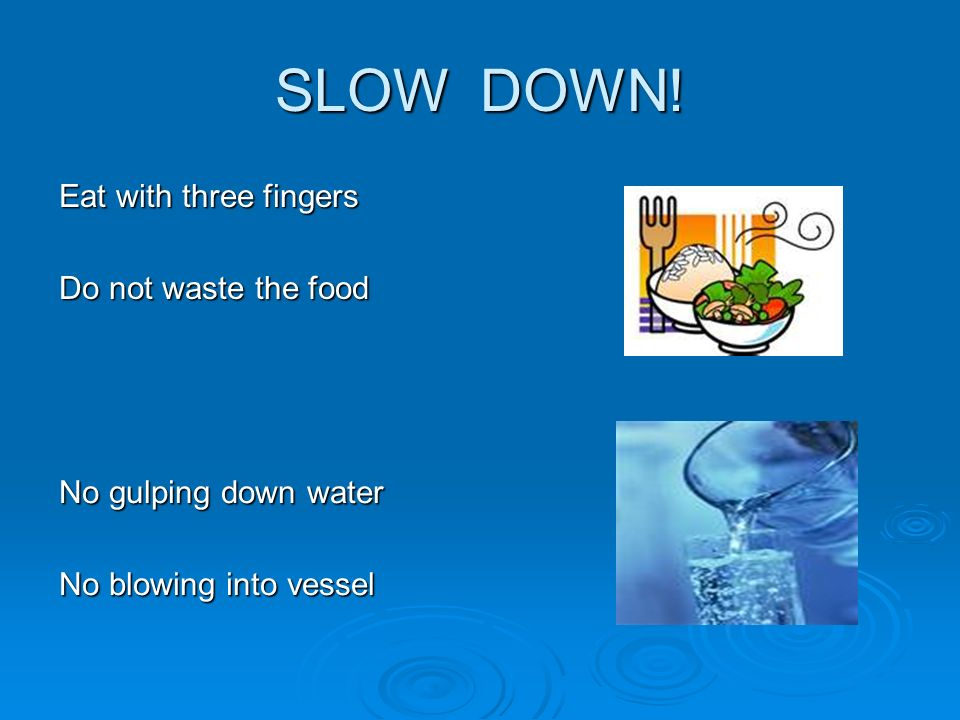 SLOW DOWN! Eat with three fingers Do not waste the food