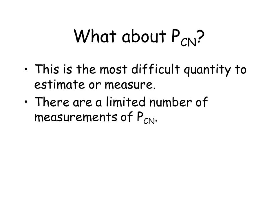 What about PCN. This is the most difficult quantity to estimate or measure.