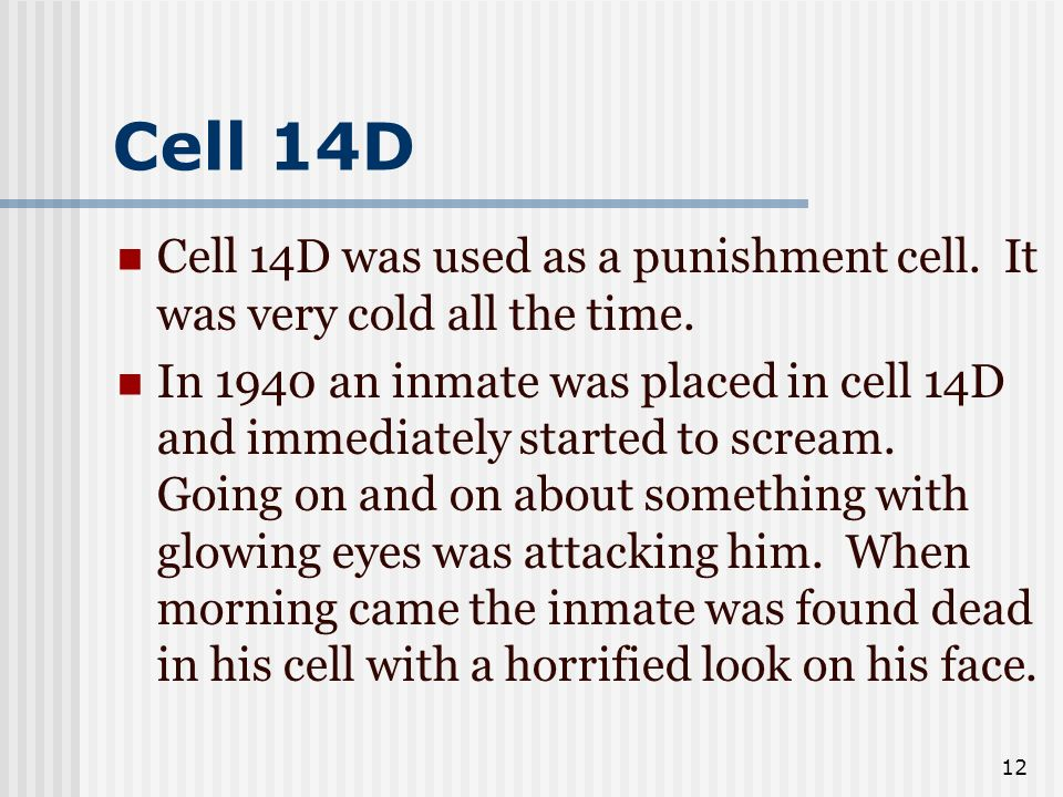Cell 14D Cell 14D was used as a punishment cell. It was very cold all the time.