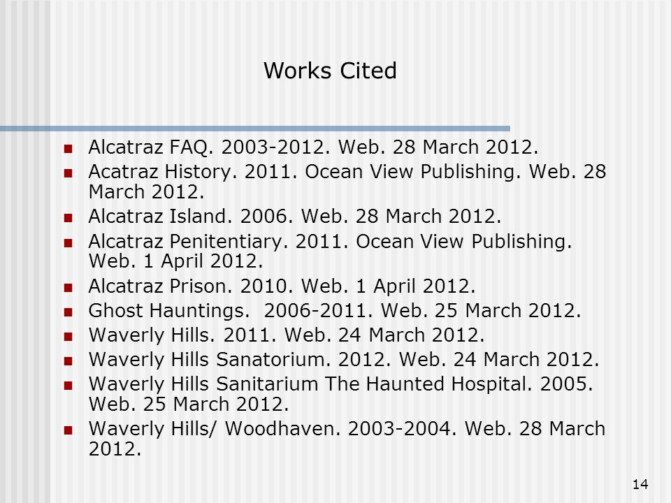 Works Cited Alcatraz FAQ. 2003-2012. Web. 28 March 2012.