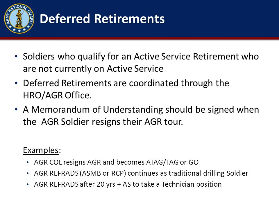 Deferred Retirements Soldiers who qualify for an Active Service Retirement who are not currently on Active Service.