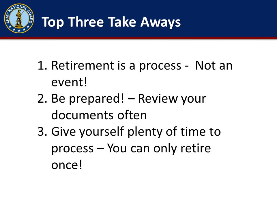 Top Three Take Aways Retirement is a process - Not an event!