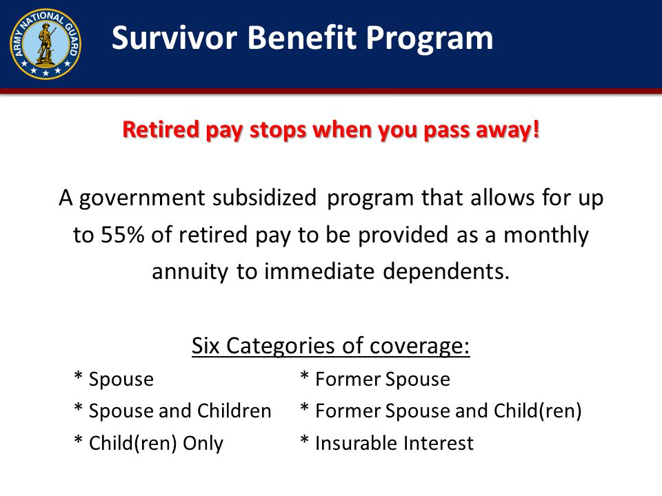 Retired pay stops when you pass away!