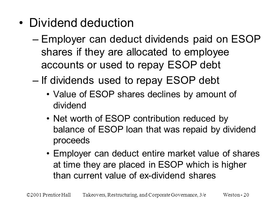 Dividend deduction Employer can deduct dividends paid on ESOP shares if they are allocated to employee accounts or used to repay ESOP debt.