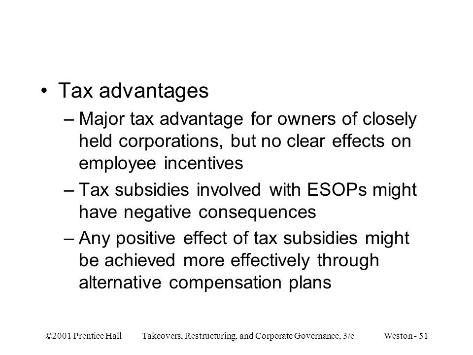 Tax advantages Major tax advantage for owners of closely held corporations, but no clear effects on employee incentives.