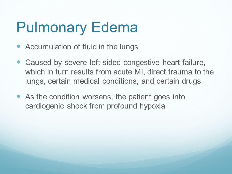 Pulmonary Edema Accumulation of fluid in the lungs