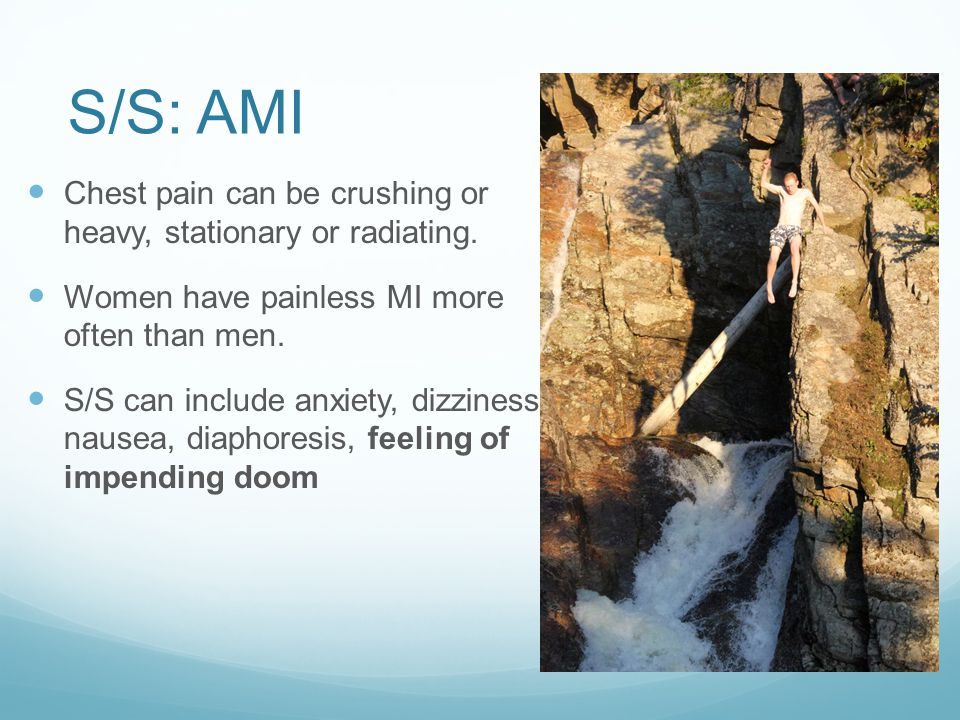 S/S: AMI Chest pain can be crushing or heavy, stationary or radiating.