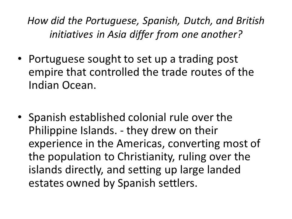 How did the Portuguese, Spanish, Dutch, and British initiatives in Asia differ from one another