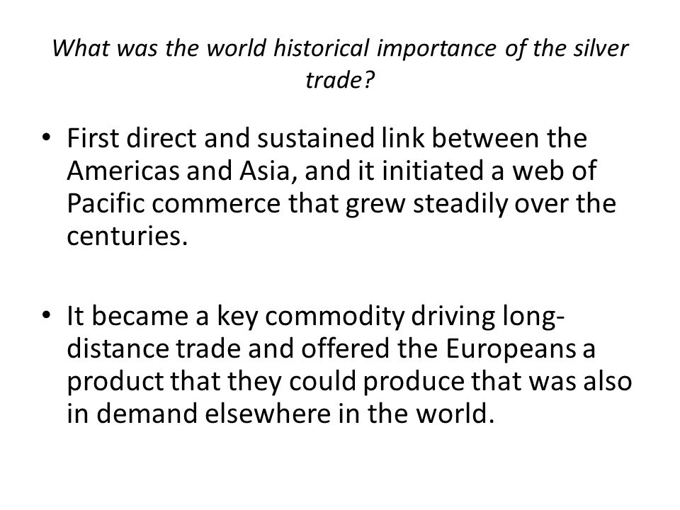 What was the world historical importance of the silver trade