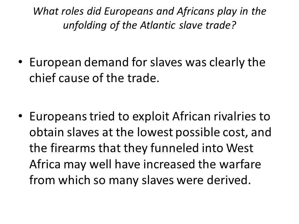 European demand for slaves was clearly the chief cause of the trade.