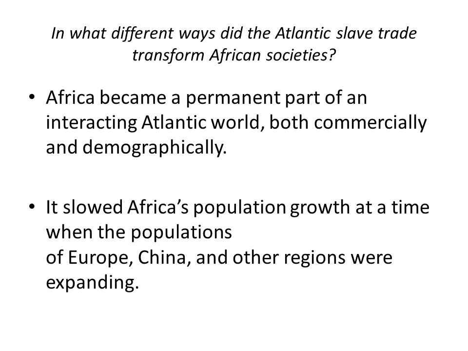 In what different ways did the Atlantic slave trade transform African societies