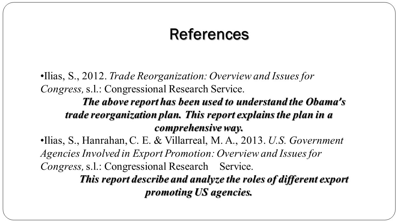 References Ilias, S., 2012. Trade Reorganization: Overview and Issues for Congress, s.l.: Congressional Research Service.
