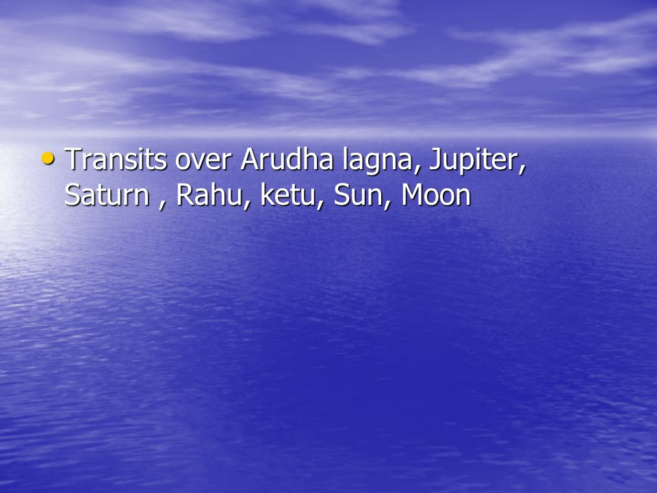 Transits over Arudha lagna, Jupiter, Saturn , Rahu, ketu, Sun, Moon