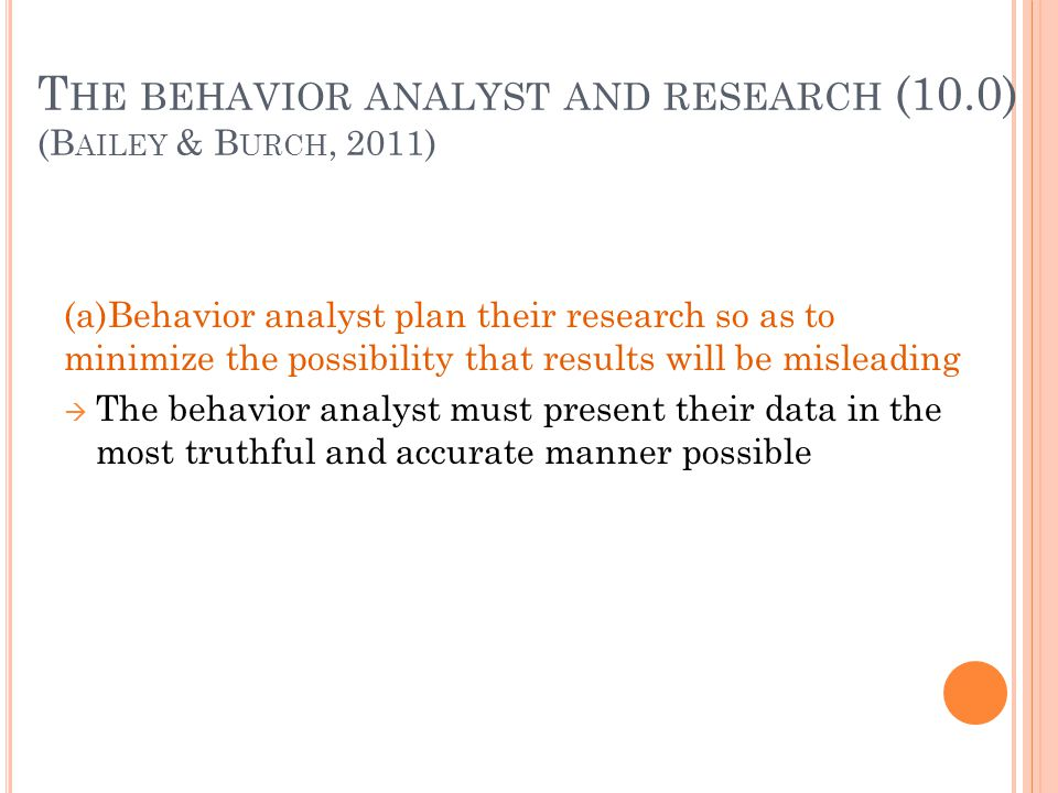 The behavior analyst and research (10.0) (Bailey & Burch, 2011)