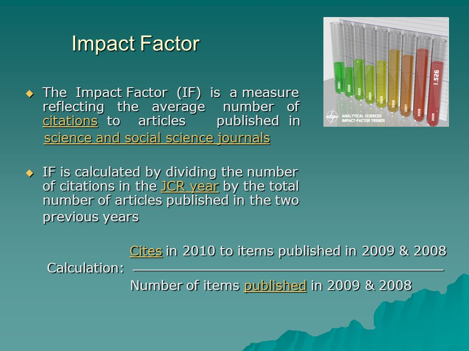 Impact Factor The Impact Factor (IF) is a measure reflecting the average number of citations to articles published in.