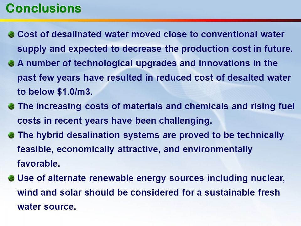 ConclusionsCost of desalinated water moved close to conventional water supply and expected to decrease the production cost in future.