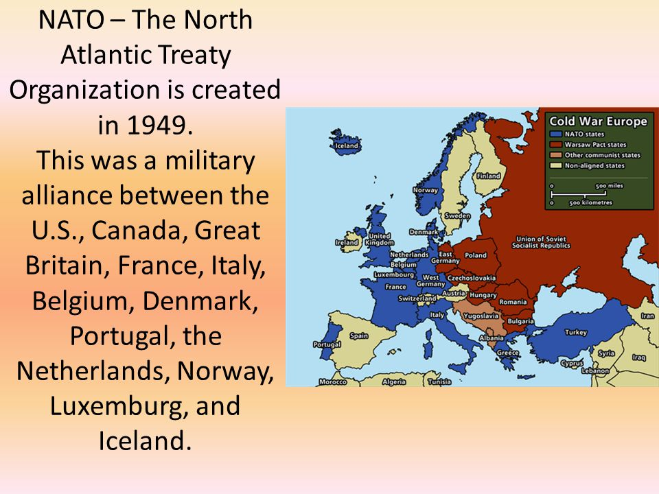 NATO – The North Atlantic Treaty Organization is created in 1949