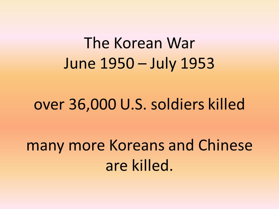 The Korean War June 1950 – July 1953 over 36,000 U. S
