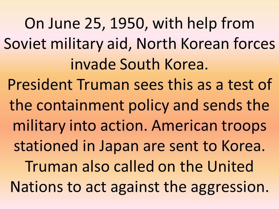 On June 25, 1950, with help from Soviet military aid, North Korean forces invade South Korea.