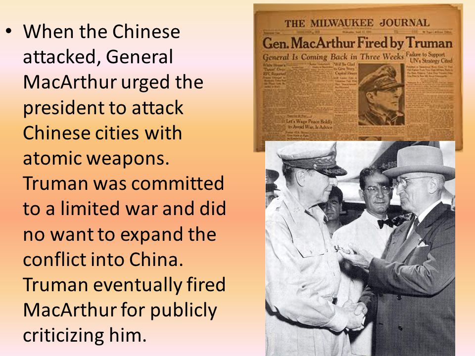 When the Chinese attacked, General MacArthur urged the president to attack Chinese cities with atomic weapons.