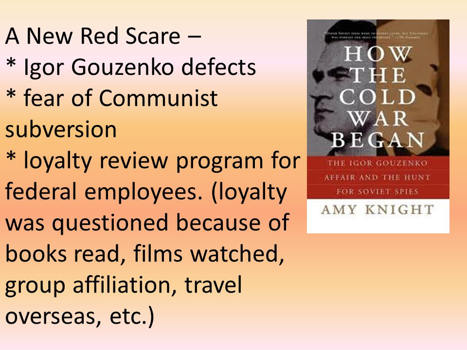 A New Red Scare –. Igor Gouzenko defects. fear of Communist subversion