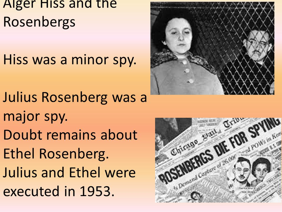Alger Hiss and the Rosenbergs Hiss was a minor spy