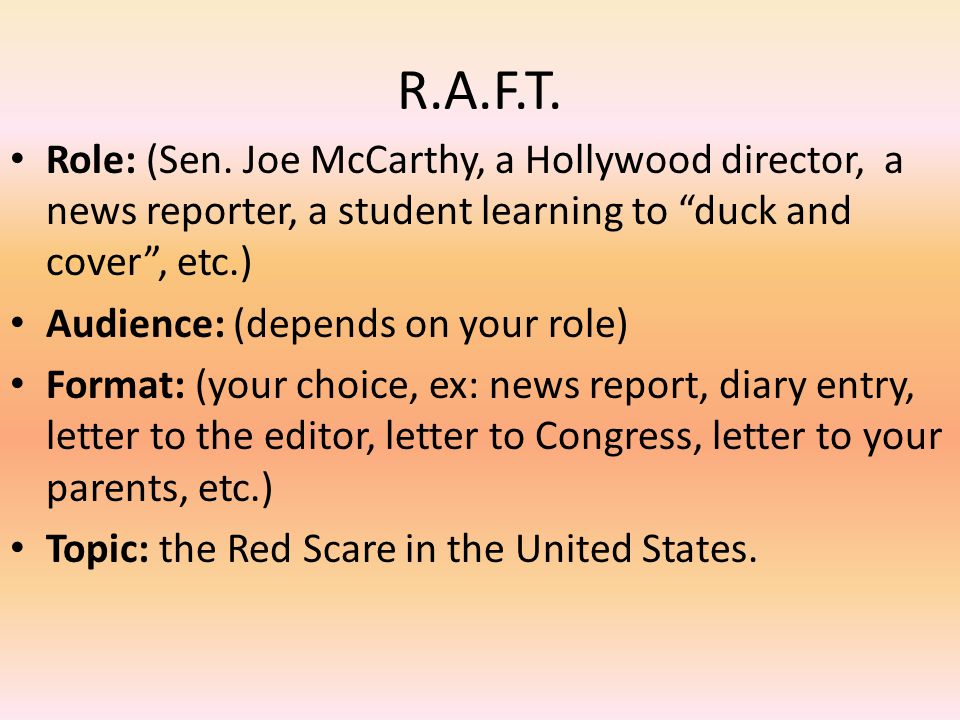 R.A.F.T. Role: (Sen. Joe McCarthy, a Hollywood director, a news reporter, a student learning to duck and cover , etc.)