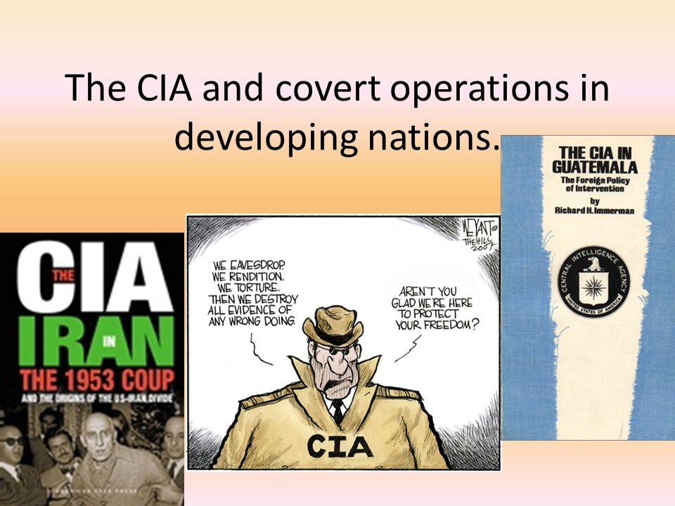 The CIA and covert operations in developing nations.