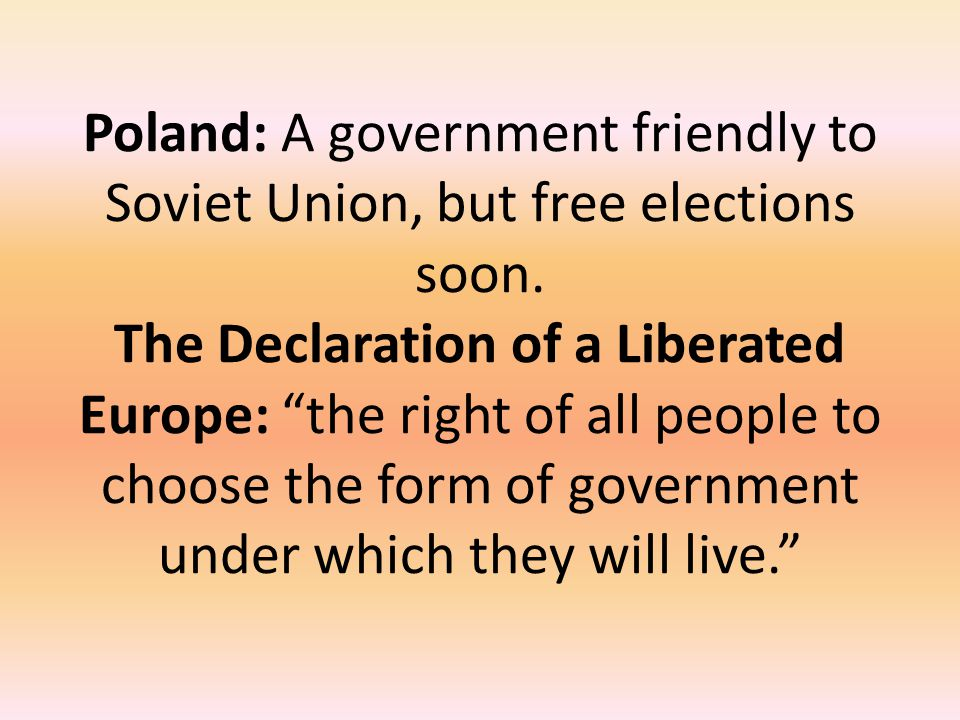 Poland: A government friendly to Soviet Union, but free elections soon
