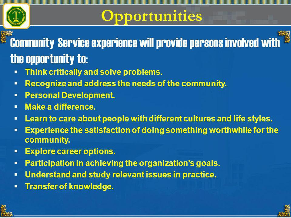 Opportunities Community Service experience will provide persons involved with the opportunity to: Think critically and solve problems.