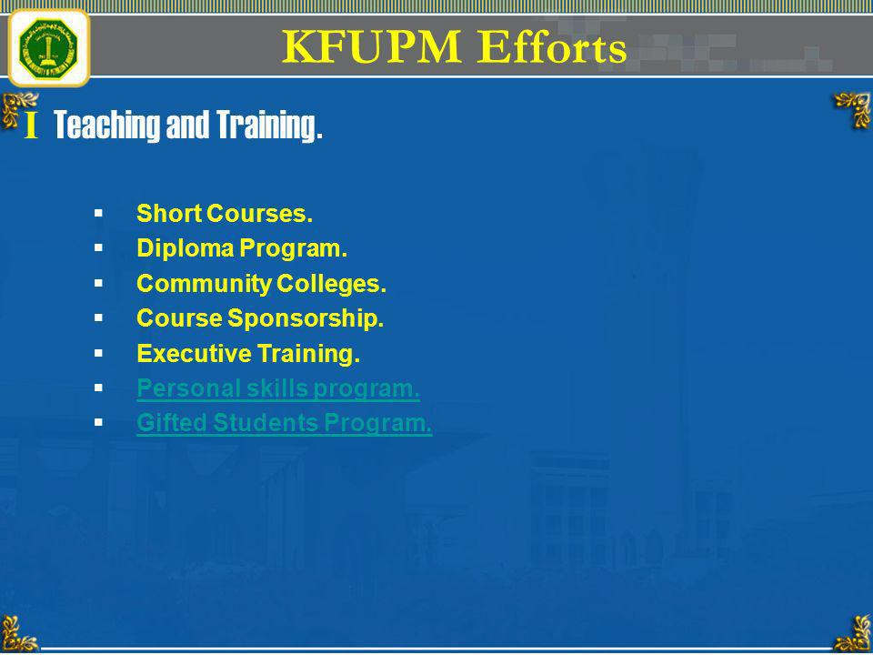 KFUPM Efforts I Teaching and Training. Short Courses. Diploma Program.